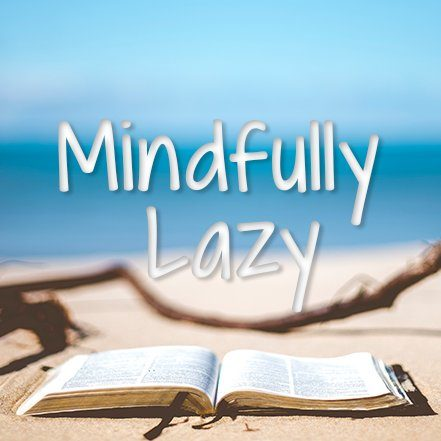 Mindfully Lazy